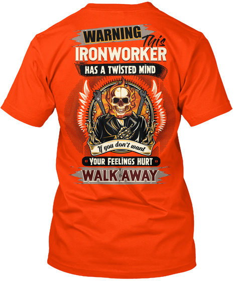 Warning This Ironworker Has A Twisted Mind If You Don't Want Your Feelings Hurt Walk Away Orange T-Shirt Back