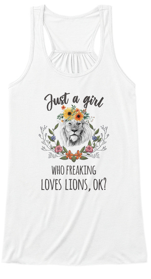 Just A Girl Who Freaking Loves Lions Ok? White T-Shirt Front