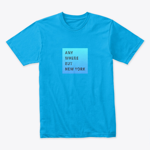Anywhere But New York Turquoise T-Shirt Front