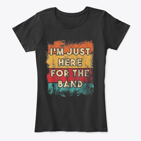 I'm Just Here For The Band Funny  Black T-Shirt Front