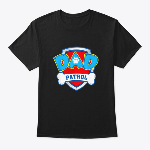Funny Dad Patrol Dog Mom T Shirt Black T-Shirt Front