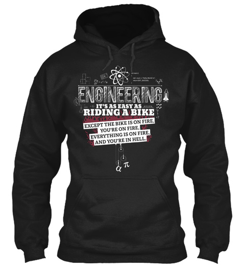Engineering It's As Easy As Riding Bike Except The Bike Is On Fire. You're On Fire. And You're In Hell. Engineer N En... Black T-Shirt Front