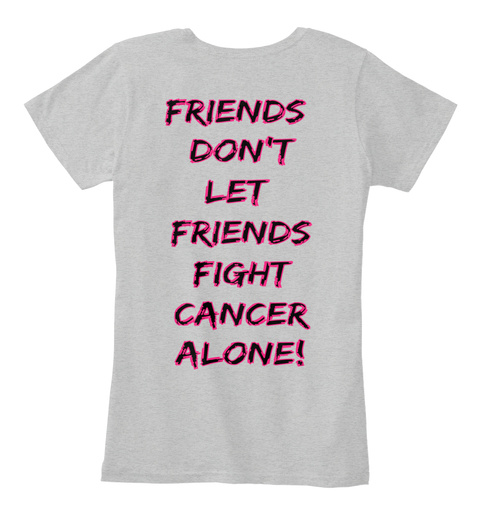 Friends  Don't Let  Friends Fight Cancer Alone! Light Heather Grey T-Shirt Back