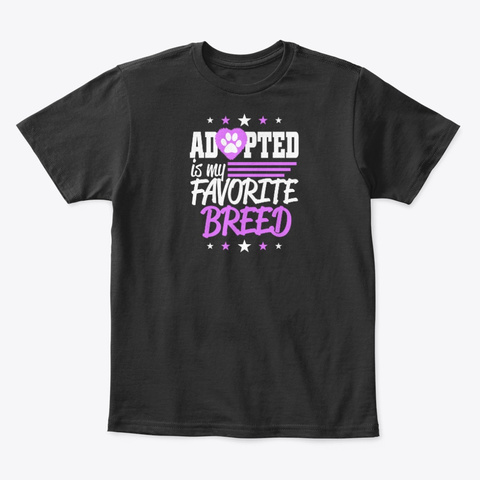 Adopted Is My Favorite Breed For Rescue Black T-Shirt Front