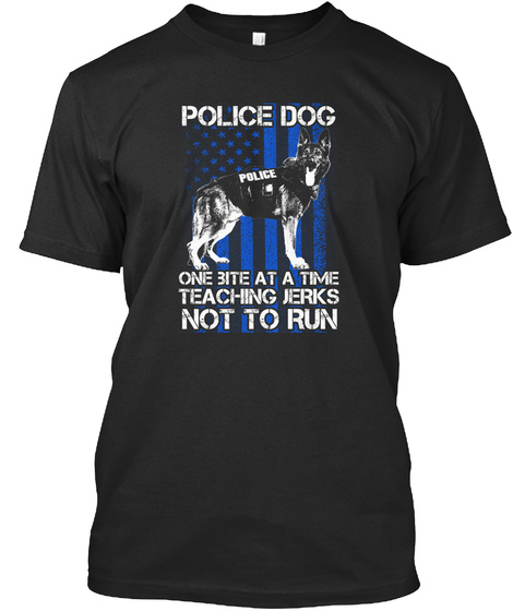 Police Dog Police One Bite At A Time Teaching Jerks Not To Run Black T-Shirt Front