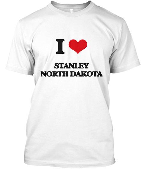 I Love Stanley North Dakota White T-Shirt Front