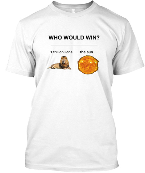 Who Would Win? 1 Trillion Lions The Sun White T-Shirt Front