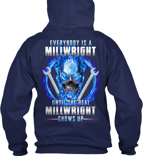 Everybody Is Millwright Until The Real Millwright Shows Up Navy T-Shirt Back