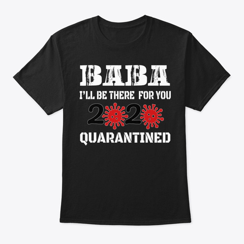 Baba I'll Be There For You Quarantined Black T-Shirt Front