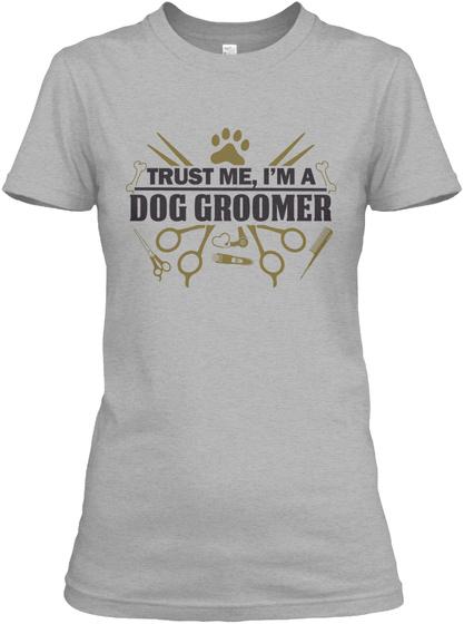 Trust Me, I'm A Dog Groomer Sport Grey T-Shirt Front