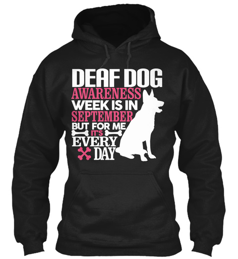 Deaf Dog Awareness Week Is In September But For Me It's Every Day Black T-Shirt Front