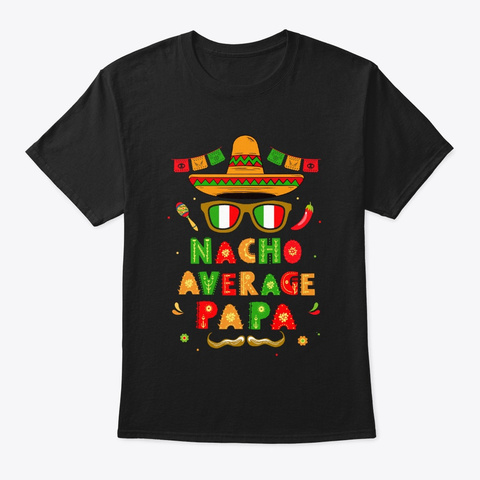 Nacho Average Papa Mexican Cinco De Black T-Shirt Front