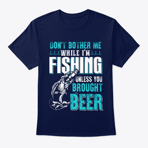 Fish I'm Fishing Unless You Brought Beer Navy T-Shirt Front