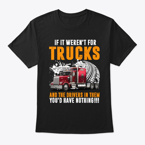 Funny If It Weren't For Trucks And The  Black T-Shirt Front