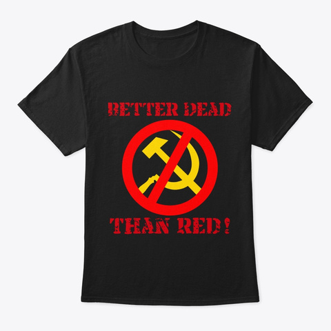 Better Dead Than Red! Black T-Shirt Front
