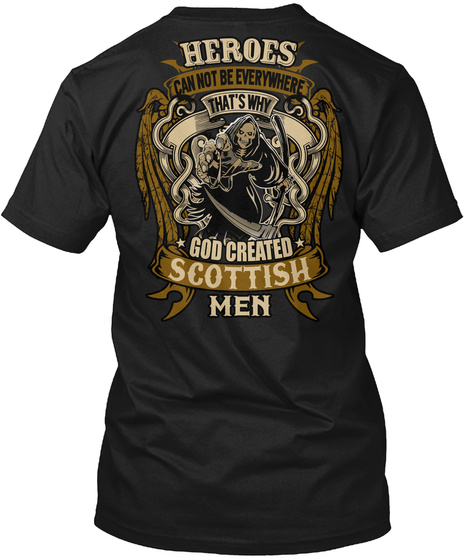 Heroes Can Not Be Everywhere That's Why God Created Scottish Men Black T-Shirt Back