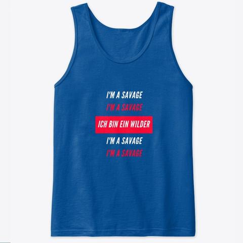 I'm A Savage   German Royal T-Shirt Front