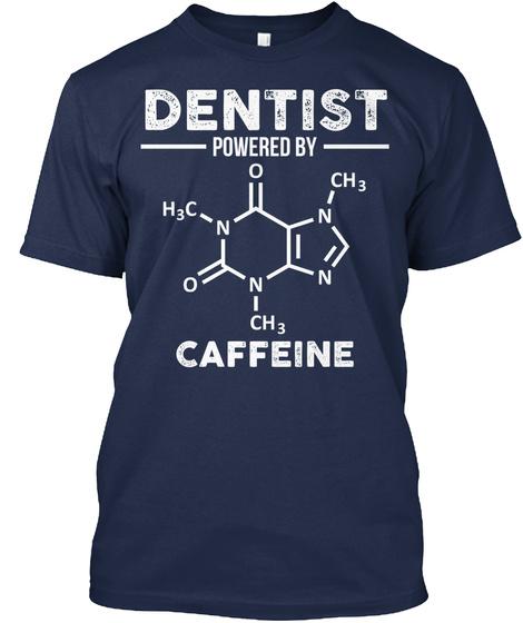 Dentist Powered By H3c O Ch3 N N O N Ch3 N Caffeine Navy T-Shirt Front