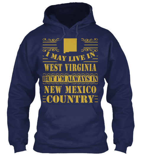 I May Live In West Virginia But I'm Always In New Mexico Country Navy T-Shirt Front