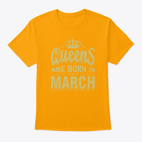 Queens Are Born In March T Shirts Gold T-Shirt Front