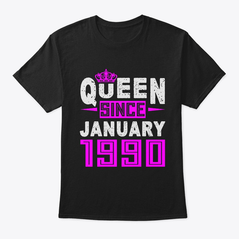 Queen Since January 1990 Birthday Gift Black T-Shirt Front