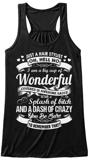 Just A Hair Stylist Oh Hell No I Am A Big Cup Of A Wonderful Covered In Awesome Sauce With A Splash Of Bitch And A... Black T-Shirt Front