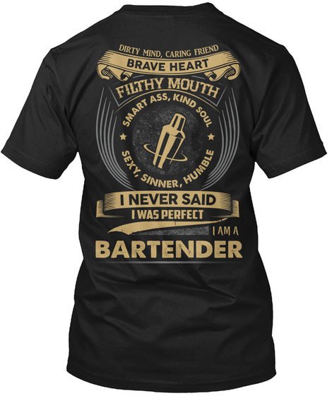 Dirty Mind,Caring Friend Brave Heart Filthy Mouth Smart Ass,Kind Soul Sexy,Sinner,Humble I Never Said I Was Perfect I... Black T-Shirt Back