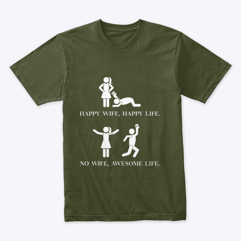 """""""No Wife, Awesome Life!"""" Shirt Military Green T-Shirt Front"""