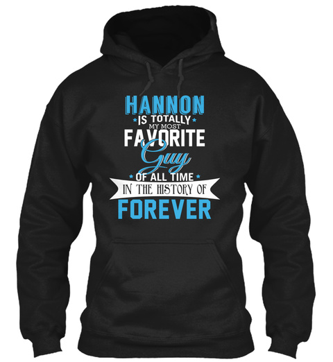 Hannon   Most Favorite Forever. Customizable Name Black T-Shirt Front