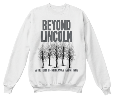 Beyond Lincoln A History Of Nebraska Hauntings  White  T-Shirt Front