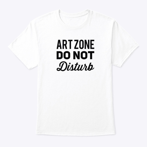 Art Zone Do Not Disturb White T-Shirt Front