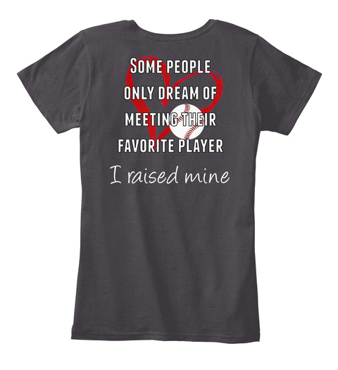 Some People Only Dream Of Meeting Their Favorite Player I Raised Mine Heathered Charcoal  Women's T-Shirt Back