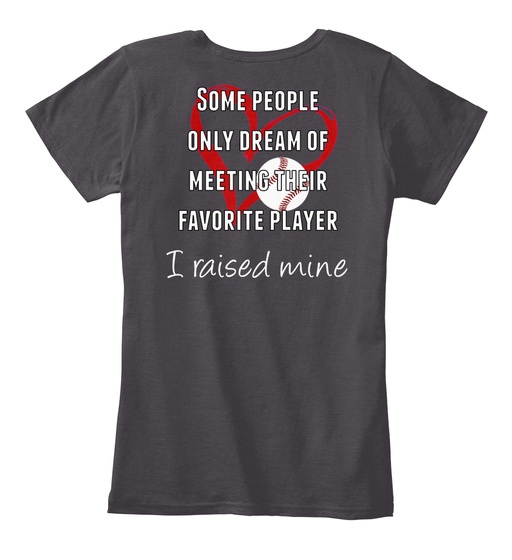 Some People Only Dream Of Meeting Their Favorite Player I Raised Mine Women's T-Shirt Back