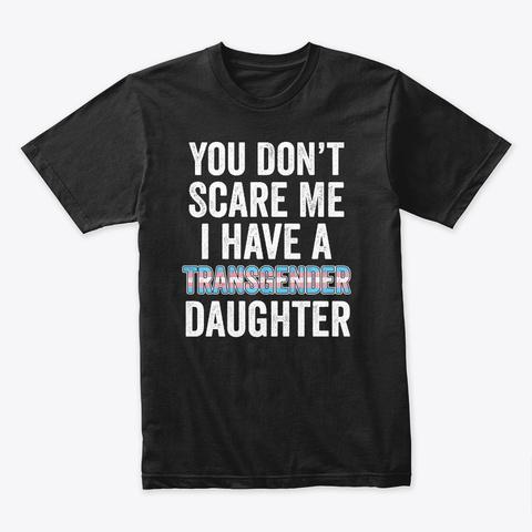 You Don't Scare Me I Have A Transgender Black T-Shirt Front