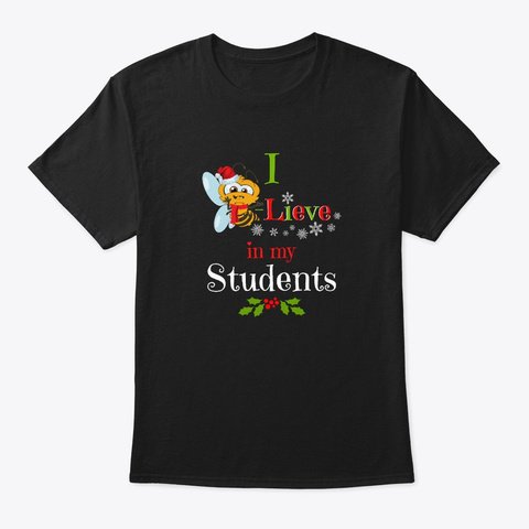 Christmas I Bee Lieve In My Students  Black T-Shirt Front