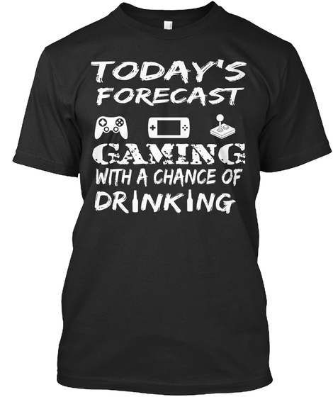 Today's Forecast Gaming With A Chance Of Drinking Black T-Shirt Front