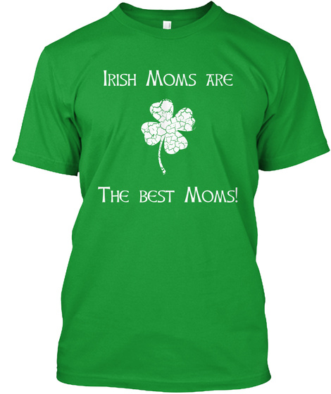 Celebrating Mom And St. Patrick's Day. Kelly Green T-Shirt Front