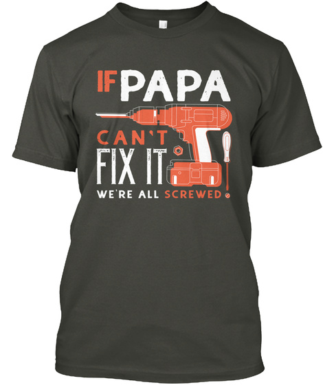 If Papa Cant Fix It Were All Screwed Smoke Gray T-Shirt Front