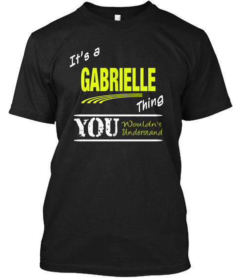 It's A Gabrielle Thing You Wouldn't Understand Black T-Shirt Front