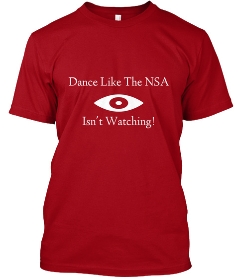 Dance Like The Nsa Isn't Watching! Deep Red T-Shirt Front
