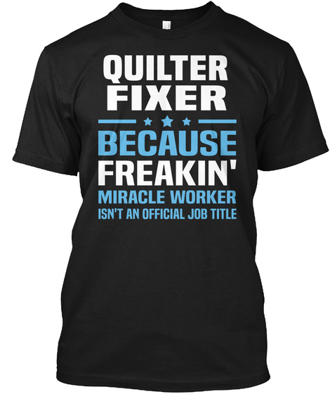 Quilter Fixer Because Freakin' Miracle Worker Isn't An Official Job Title Black T-Shirt Front