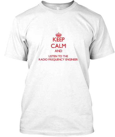 Keep Calm And Listen To The Radio Frequency Engineer White T-Shirt Front