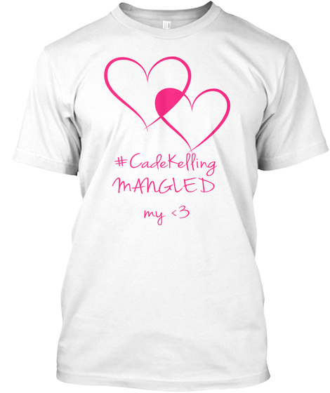 #Cade Kelling  Mangled  My <3 White T-Shirt Front