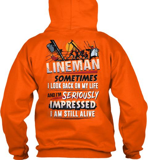 Lineman Sometimes I Look Back On My Life And I'm Seriously Impressed I Am Still Alive Safety Orange T-Shirt Back