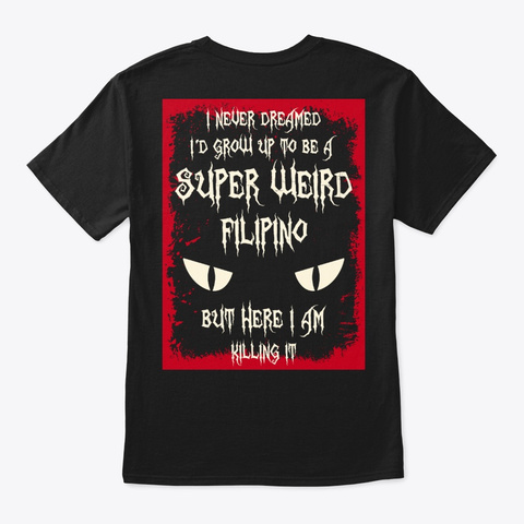 Super Weird Filipino Shirt Black T-Shirt Back