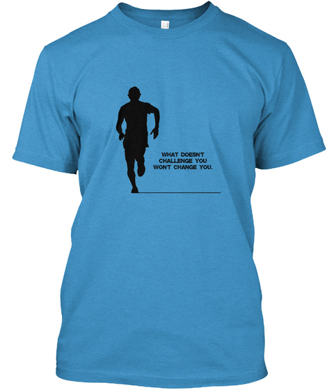 What Doesn't Challenge Y Ou Heathered Bright Turquoise  T-Shirt Front