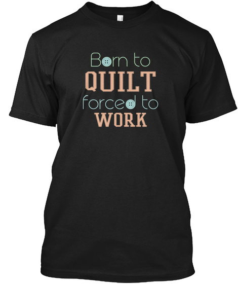 Born To Quilt Forced To Work Black T-Shirt Front