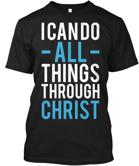 I Can Do All Things Through Christ Black T-Shirt Front