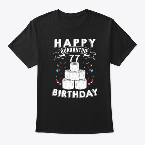 Happy Quarantine 77th Birthday Born 1943 Black T-Shirt Front