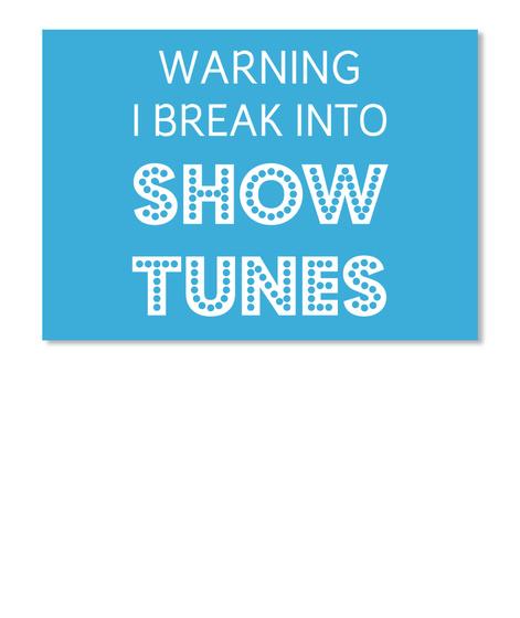 Warning I Break Into Show Tunes Lt Blue T-Shirt Front